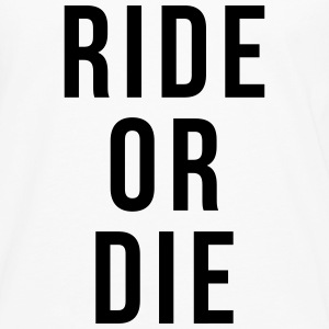 Ride or die T-Shirts - Men's Premium Longsleeve Shirt