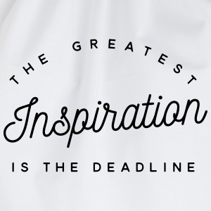The greatest inspiration is the deadline Tee shirts - Sac de sport léger