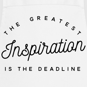 The greatest inspiration is the deadline Tee shirts - Tablier de cuisine