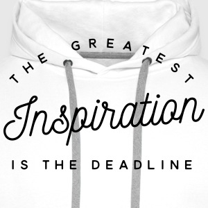 The greatest inspiration is the deadline Tee shirts - Sweat-shirt à capuche Premium pour hommes