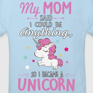 My mom said I could be a unicorn Baby Bodys - Kinder Bio-T-Shirt