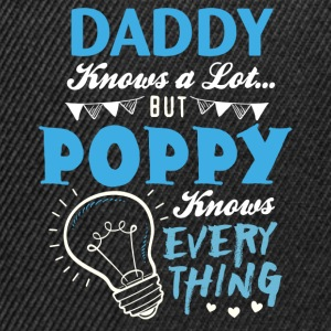 Daddy Knows A Lot But Poppy Knows Everything Shirts - Snapback Cap
