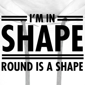 I'm In Shape - Round Is A Shape T-skjorter - Premium hettegenser for menn