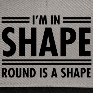 I'm In Shape - Round Is A Shape T-skjorter - Snapback-caps