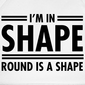 I'm In Shape - Round Is A Shape Tee shirts - Casquette classique