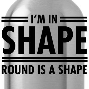 I'm In Shape - Round Is A Shape T-shirts - Vattenflaska