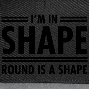I'm In Shape - Round Is A Shape T-shirts - Snapback cap