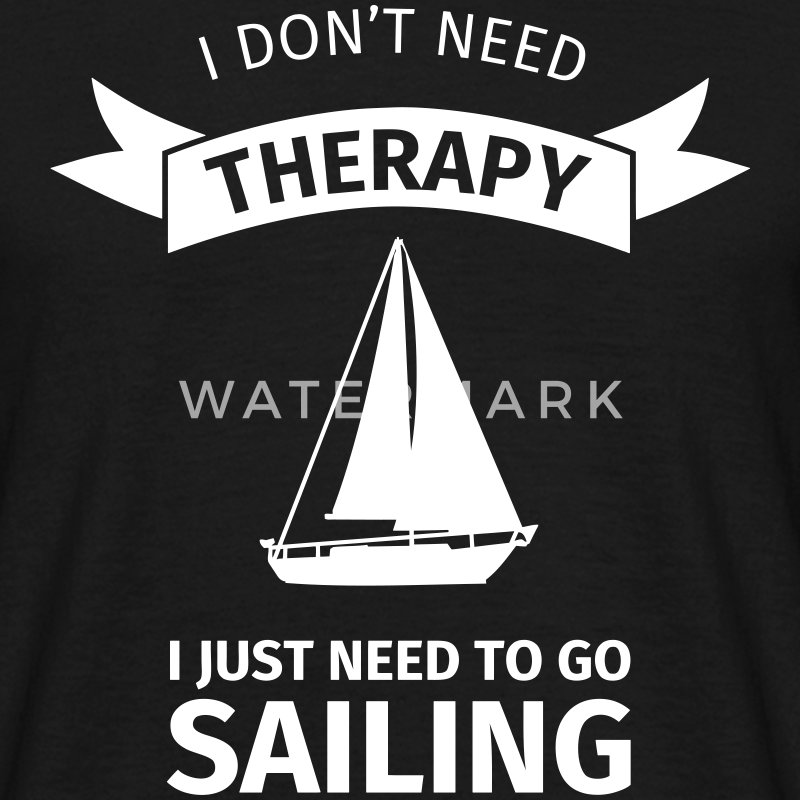 I don't need therapy I just need to go sailing T-Shirts - Männer T-Shirt