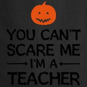 You Can't Scare Me - I'm A Teacher T-shirts - Forklæde