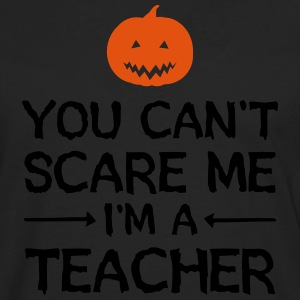 You Can't Scare Me - I'm A Teacher T-shirts - Mannen Premium shirt met lange mouwen