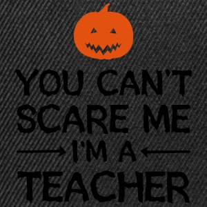 You Can't Scare Me - I'm A Teacher Camisetas - Gorra Snapback