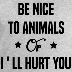 Be Nice To Animals or I'll Hurt You  T-Shirts - Men's Sweatshirt by Stanley & Stella