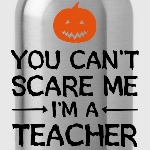 You Can't Scare Me - I'm A Teacher T-Shirts - Water Bottle