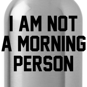 I Am Not A Morning Person T-Shirts - Water Bottle
