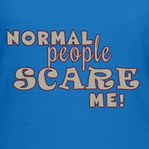 Normal People Scare Me Hoodies & Sweatshirts - Women's T-Shirt