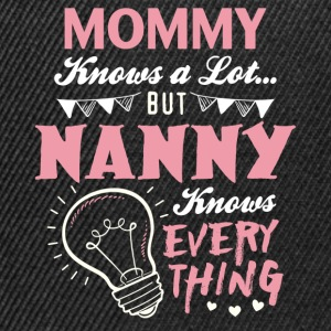 Mommy Knows A Lot But Nanny Knows Everything T-Shirts - Snapback Cap