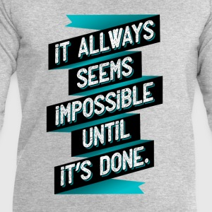 It seems impossible – until ist's done. - Männer Sweatshirt von Stanley & Stella