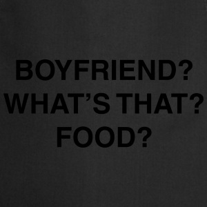 Boyfriend? What's that? Food? T-Shirts - Cooking Apron