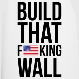 Build That F u s King Wall T-Shirts - Cooking Apron