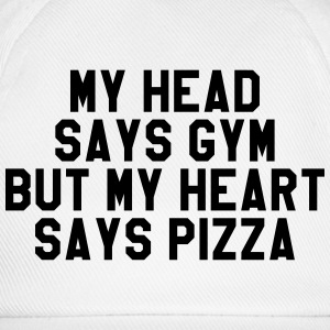 My head says gym but my heart says pizza T-Shirts - Baseball Cap