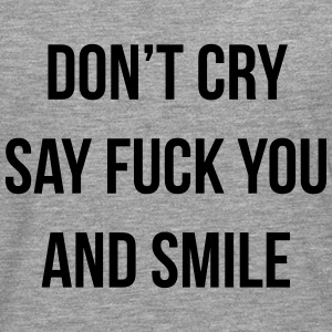 Don't cry say fuck you and smile T-skjorter - Premium langermet T-skjorte for menn