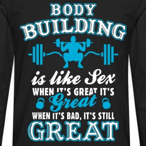 Body Building Is Like Sex T-Shirts - Men's Premium Longsleeve Shirt