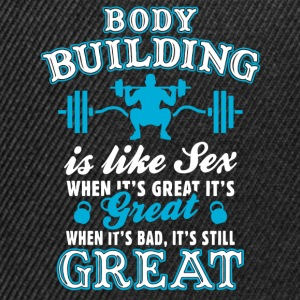 Body Building Is Like Sex T-Shirts - Snapback Cap