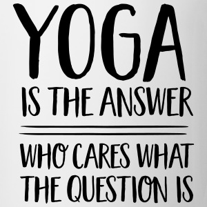 Yoga Is The Answer -Who Cares What The Question Is T-shirts - Mugg