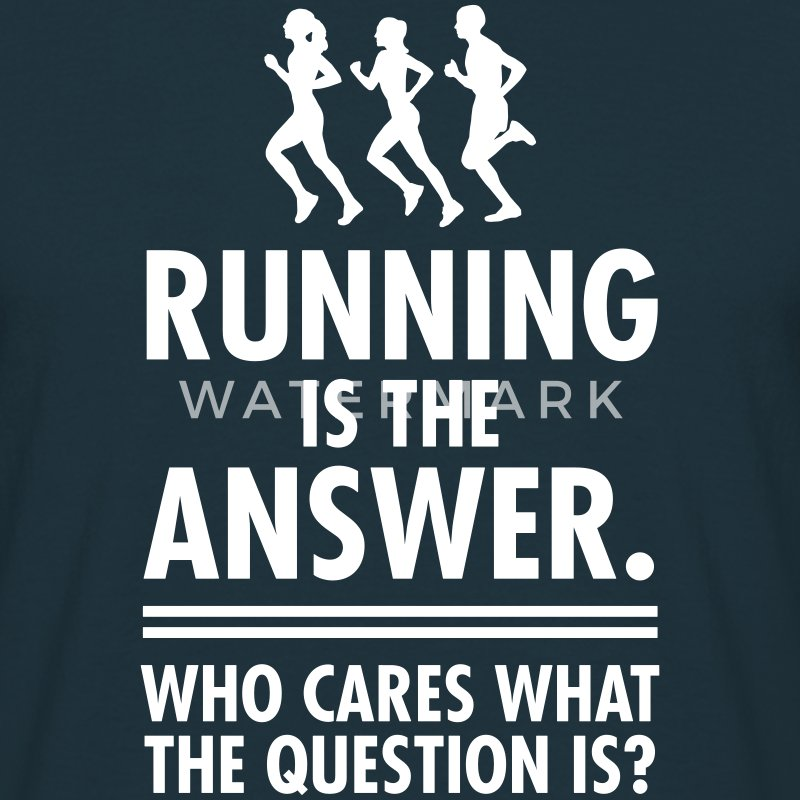 Running Is The Answer. Who Cares What The Question T-Shirts - Männer T-Shirt