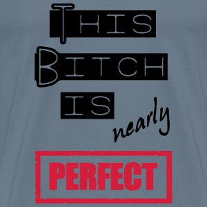 Bitch is nearly perfect Tops - Männer Premium T-Shirt