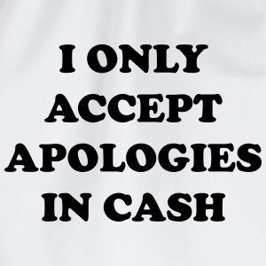 I only accept apologies in cash T-Shirts - Drawstring Bag