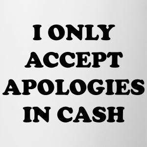 I only accept apologies in cash T-Shirts - Mug