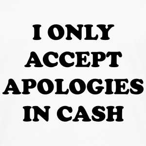 I only accept apologies in cash T-Shirts - Men's Premium Longsleeve Shirt