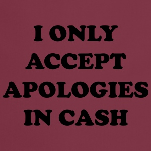 I only accept apologies in cash Tee shirts - Tablier de cuisine
