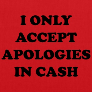 I only accept apologies in cash T-shirts - Tas van stof