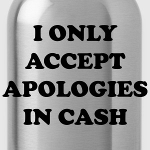 I only accept apologies in cash T-shirts - Drinkfles