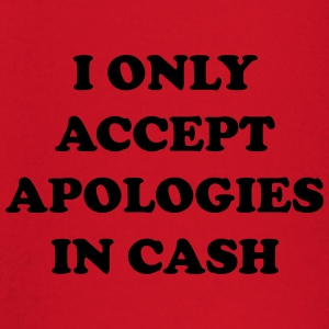 I only accept apologies in cash T-shirts - T-shirt