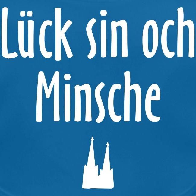 Lück sin och Minsche (Weiß) Köln Spruch - Kölsche Sprüche