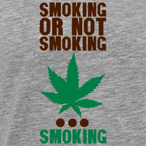 smoking or not smoking cannabis humor Langarmshirts - Männer Premium T-Shirt
