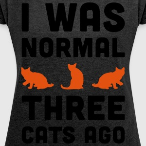3 Cats Ago Funny Quote Hoodies & Sweatshirts - Women's T-shirt with rolled up sleeves