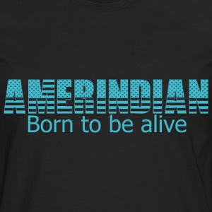 Born to be alive - T-shirt manches longues Premium Homme