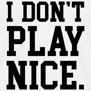 I don't play nice Tops - Mannen Premium T-shirt