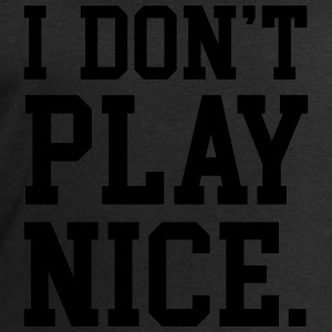I don't play nice Tops - Men's Sweatshirt by Stanley & Stella