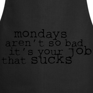 Monday aren't so bad, it's your job ... Tee shirts - Tablier de cuisine