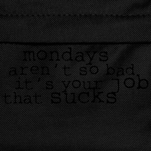 Monday aren't so bad, it's your job ... T-shirts - Rygsæk til børn