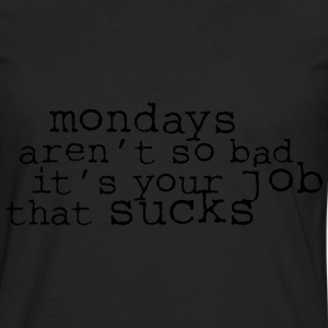 Monday aren't so bad, it's your job ... Tee shirts - T-shirt manches longues Premium Homme