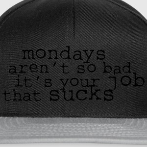 Monday aren't so bad, it's your job ... T-shirts - Snapbackkeps