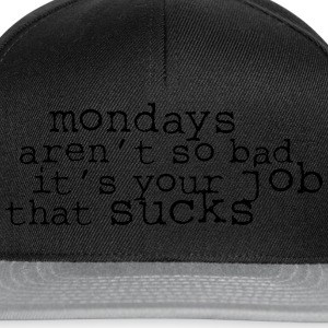 Monday aren't so bad, it's your job ... T-Shirts - Snapback Cap