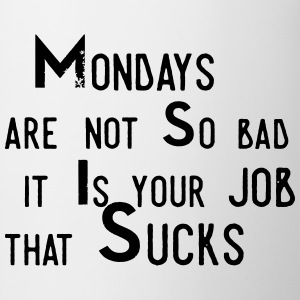 Monday aren't so bad, it's your job ... Tee shirts - Tasse