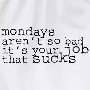 Monday aren't so bad, it's your job ... T-shirts - Sportstaske